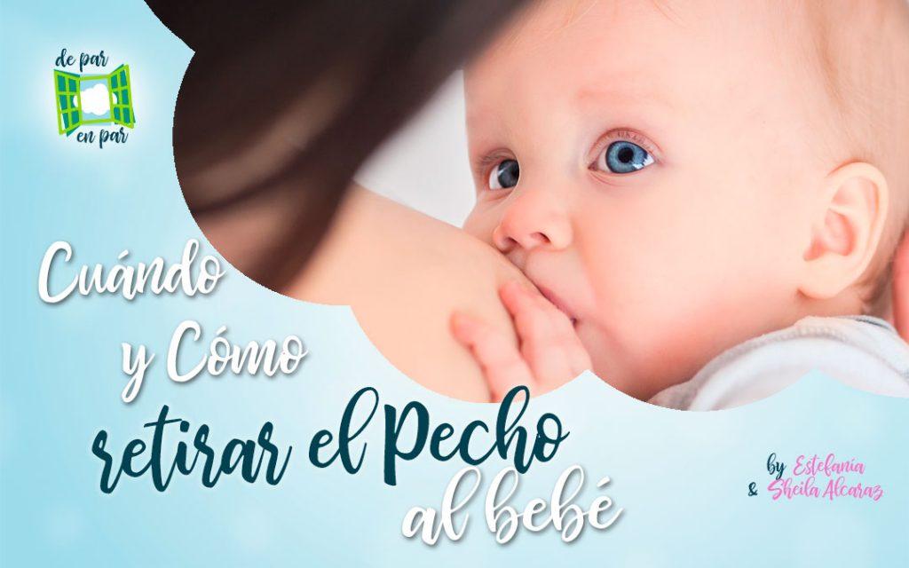 cuando y como retirar el pecho al bebe