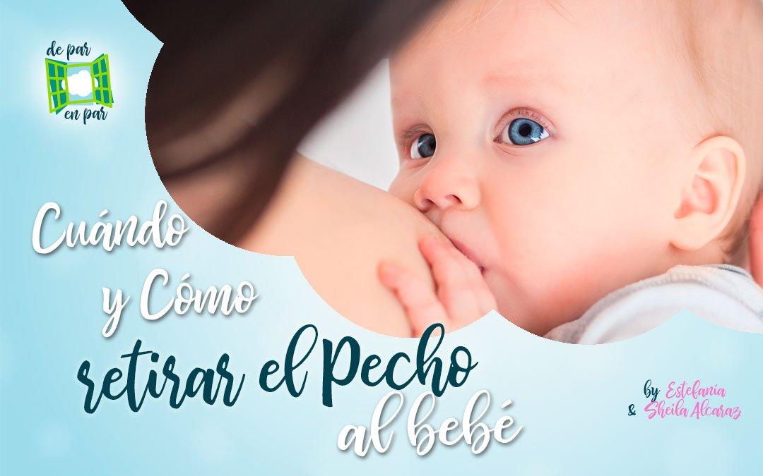 Cuándo y cómo retirar el pecho al bebé
